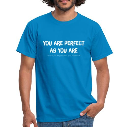 YOU ARE PERFECT AS YOU ARE - Männer T-Shirt