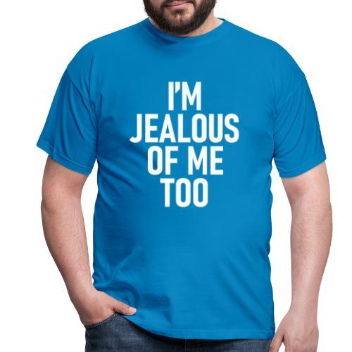I'm jealous of me too - T-shirt herr