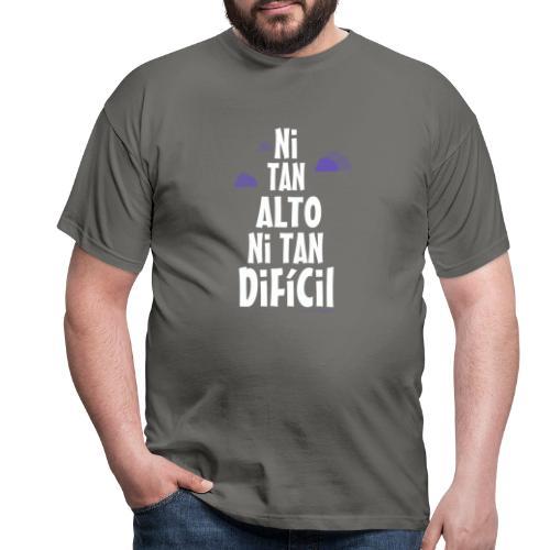 NI TAN ALTO NI TAN DIFICIL - Camiseta hombre