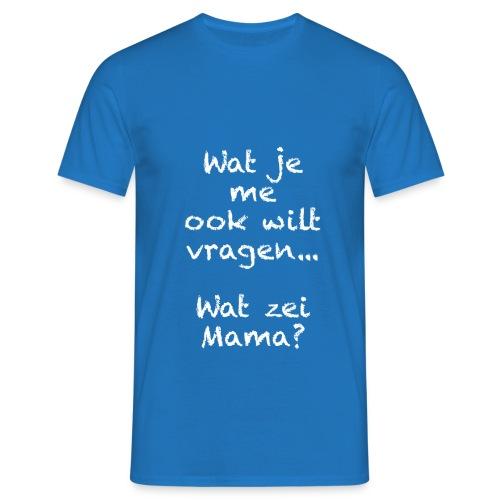 Wat je me ook wilt vragen t-shirt - Mannen T-shirt