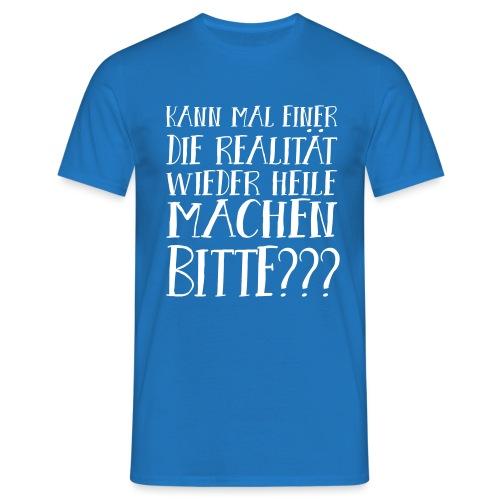 Realität Schlechte Zeiten Krise Hoffnung Spruch - Männer T-Shirt