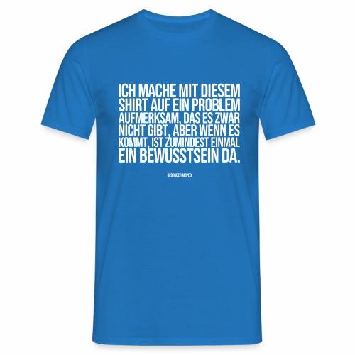 Problembewusstsein - Männer T-Shirt