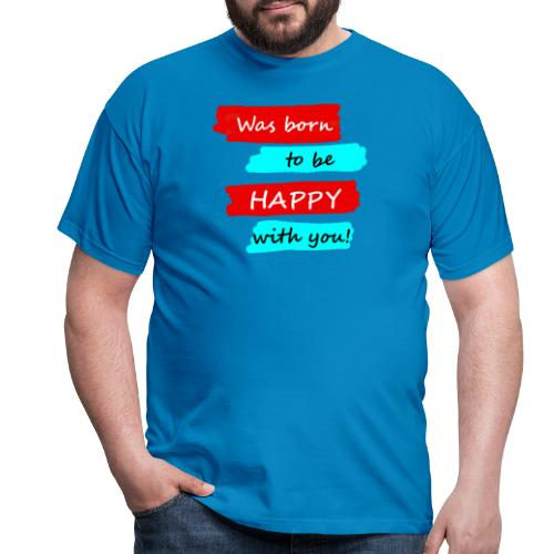 Was born to be happy with you! - T-shirt herr
