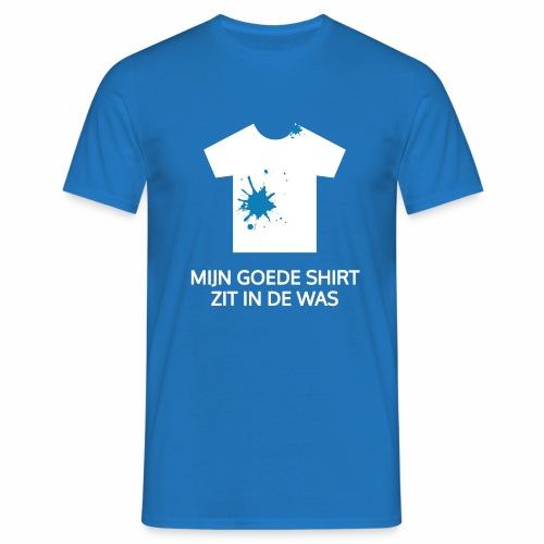 Mijn goede shirt zit in de was - Mannen T-shirt