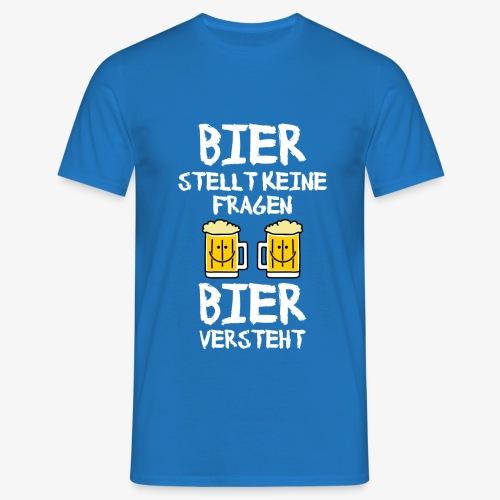 Bier stellt keine Fragen - Männer T-Shirt