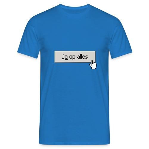 Ja Op Alles - Mannen T-shirt