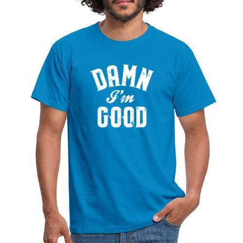 Damn I m good - T-shirt herr