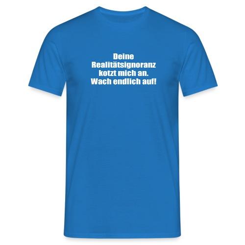 Deine Realitätsignoranz - Männer T-Shirt