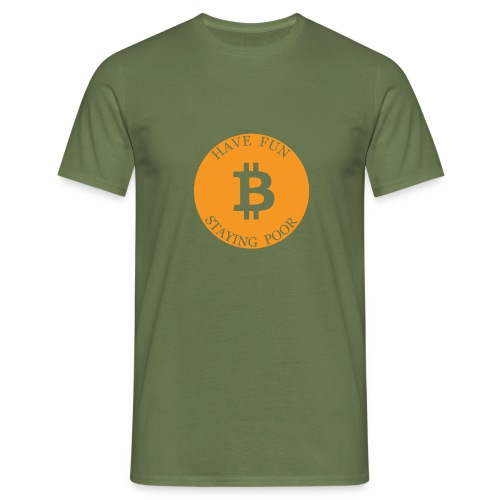 Bitcoin or Have Fun Staying Poor - Mannen T-shirt