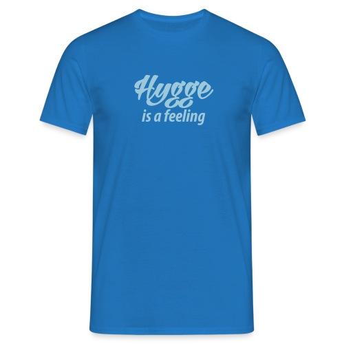 Hygge is a feeling Glück Zufriedenheit It-Word Yes - Men's T-Shirt