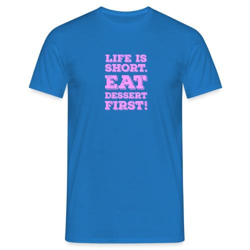 Life is short. Eat Dessert first! Zitat Spruch - Men's T-Shirt