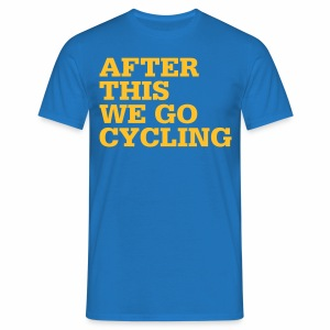 After this we go cycling - Männer T-Shirt