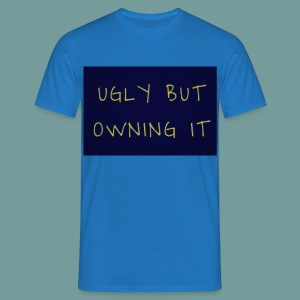 UGLY BUT OWNING IT - Men's T-Shirt