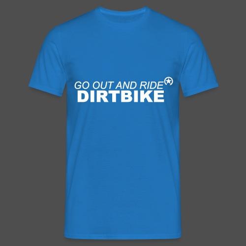 go out and ride dirtbike - Koszulka męska