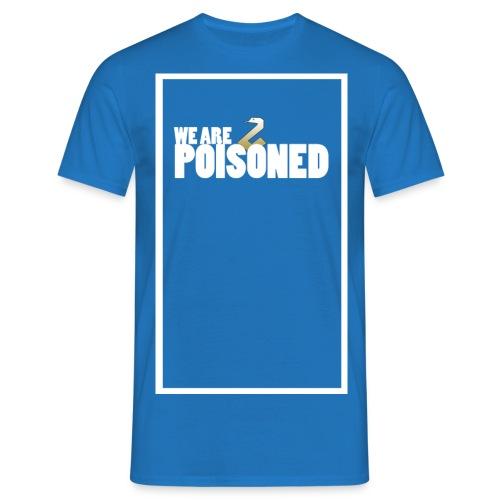 we are poisoned v2 - Maglietta da uomo