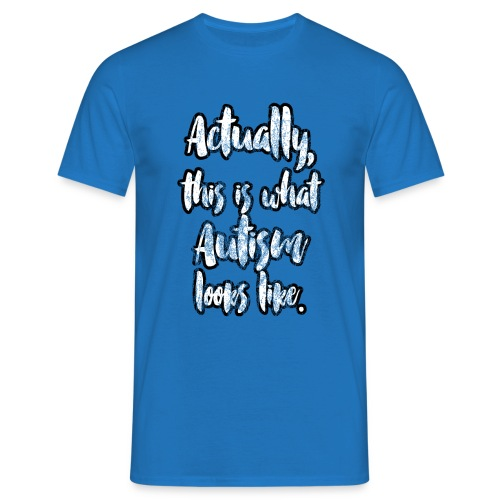 Actually, this is what Autism looks like. - Men's T-Shirt