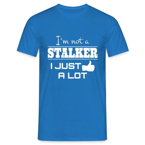 I`M NOT A STALKER I JUST LIKE A LOT (FUNNY SHIRT) - Men's T-Shirt