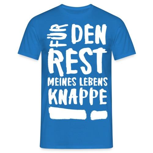 Für den rest meines Lebens KNAPPE! - Männer T-Shirt
