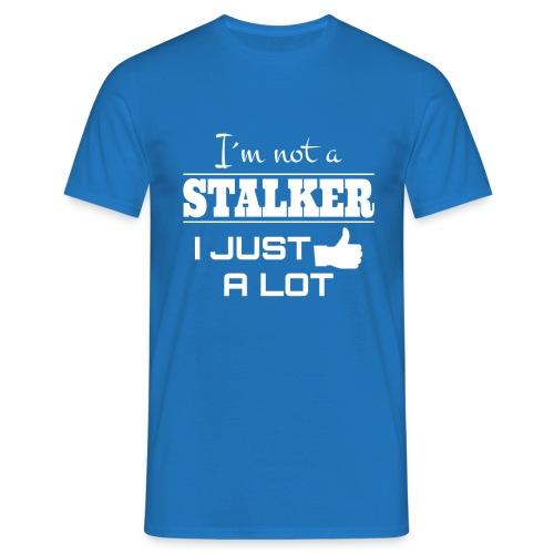 I`M NOT A STALKER I JUST LIKE A LOT (FUNNY SHIRT) - Männer T-Shirt