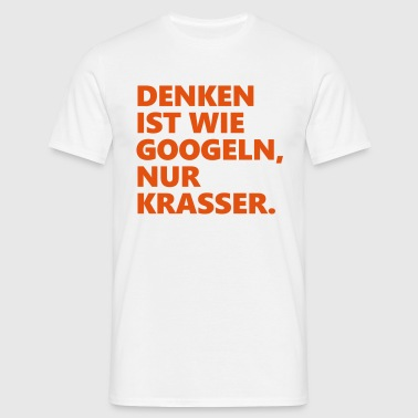Denken googeln krasser - Männer T-Shirt
