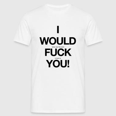 I would f... you - Männer T-Shirt