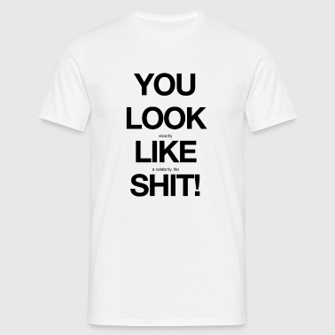 You look like shit! - Männer T-Shirt