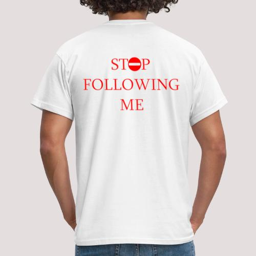 Stop Following me! - Men's T-Shirt