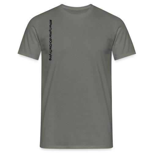 party hard or die trying - T-skjorte for menn