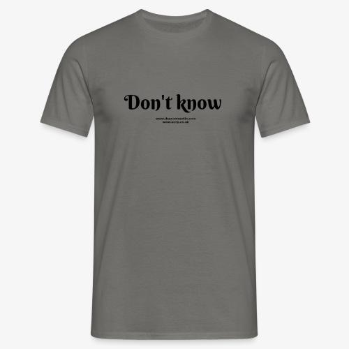 dont know - Men's T-Shirt