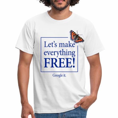 letsmakeeverythingfreetshirtfront - Men's T-Shirt
