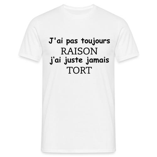J ai pas toujours raison - T-shirt Homme