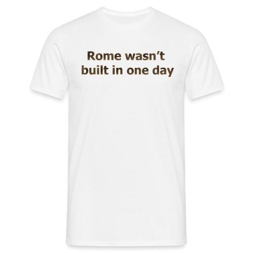 Rome n'a pas été construite en un jour - T-shirt Homme
