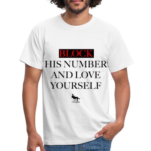 Block his number and love.. - Maglietta da uomo