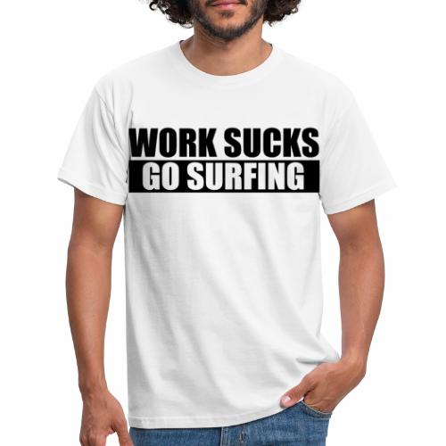 work_sucks_go_surf - Men's T-Shirt