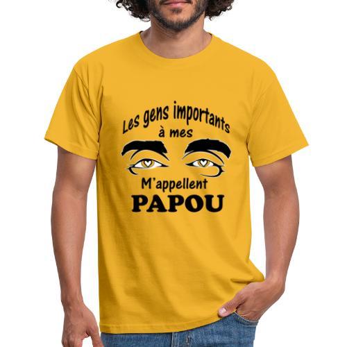 Les gens importants à mes yeux m'appellent PAPOU - T-shirt Homme