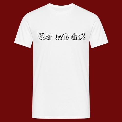 Werweißdas - Männer T-Shirt