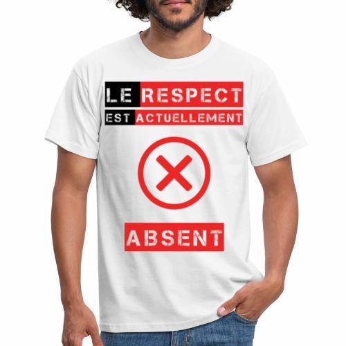 Le respect est actuellement absent - T-shirt Homme