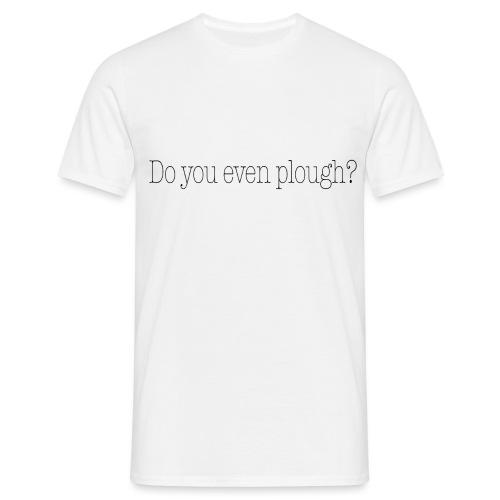 Do You Even Plough? - Men's T-Shirt