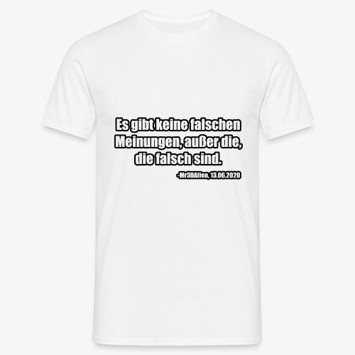 Falsche Meinung - Männer T-Shirt