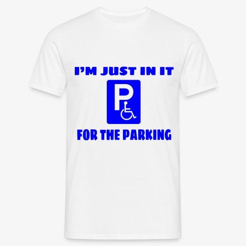 Ik zit in mijn rolstoel voor goede parkeer plekken - Mannen T-shirt