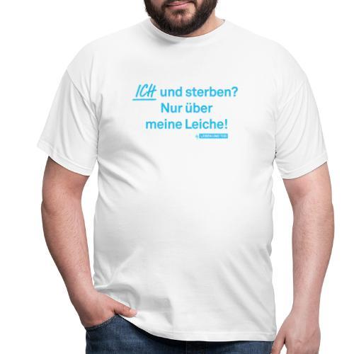 Nur über meine Leiche! - Männer T-Shirt