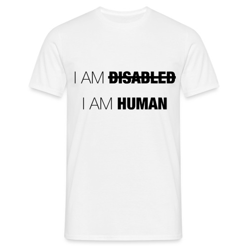 I AM DISABLED - I AM HUMAN - Men's T-Shirt