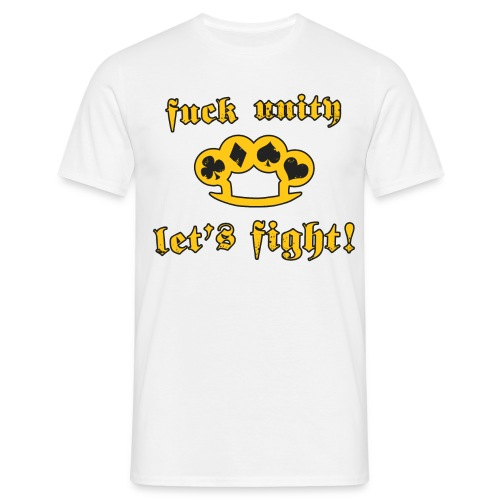Fuck Unity Let s Fight - Men's T-Shirt