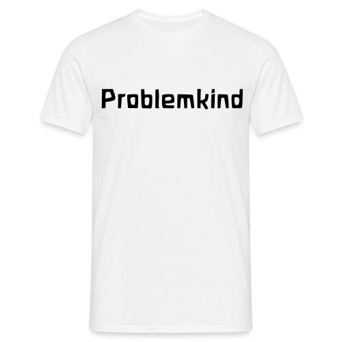 Problemkind - Männer T-Shirt