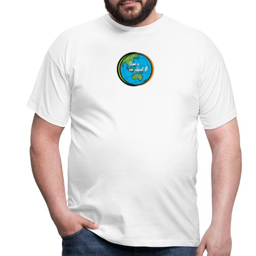 SAVE THE PLANET THERE IS NO PLANET B - Men's T-Shirt