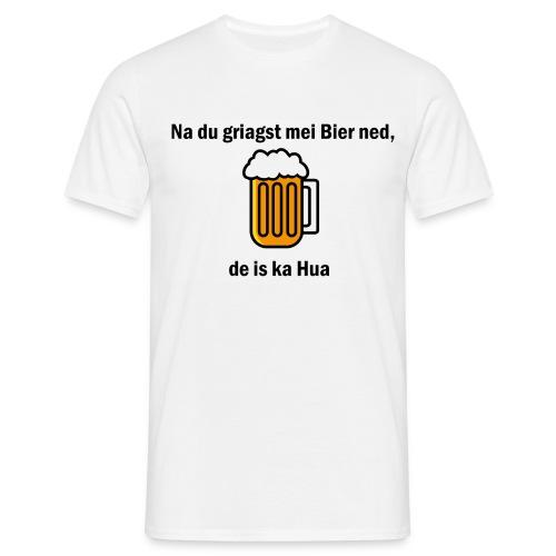 Na du griagst mei Bier ned - Männer T-Shirt