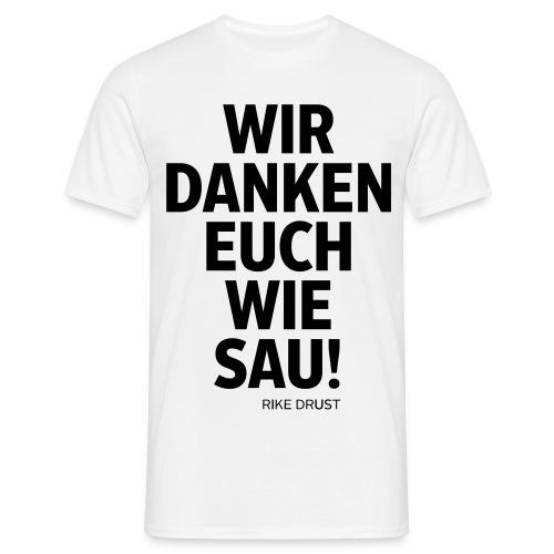 Danken euch wie Sau - Männer T-Shirt