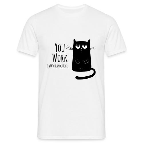 You work I watch and judge - Männer T-Shirt