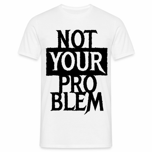 NOT YOUR PROBLEM - Coole Statement Geschenk Ideen - Männer T-Shirt