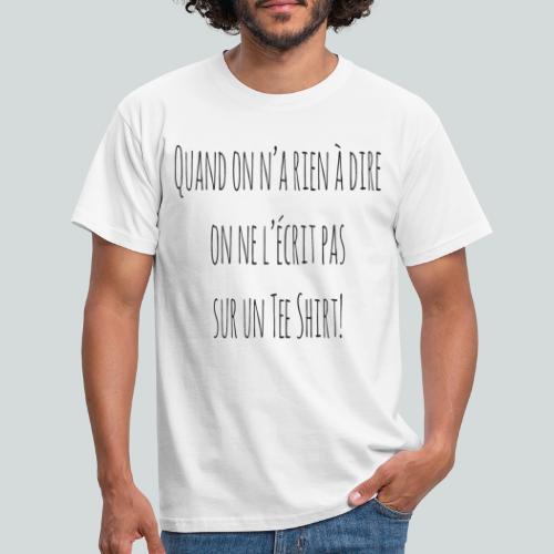 Quand on n'a rien à dire ....N - T-shirt Homme